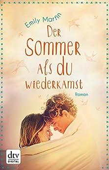 Der Sommer, als du wiederkamst: Roman von [Martin, Emily]