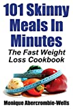 101 Skinny Meals in Minutes: The Fast Weight Loss Cookbook