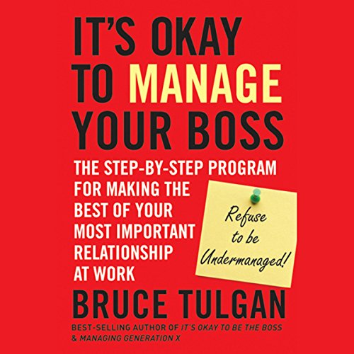 It's Okay to Manage Your Boss: The Step-by-Step Program for Making the Best of Your Most Important Relationship at Work  Audiolibri