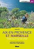 Autour de Aix-en-Provence et Marseille : Calanques, Sainte-Victoire, Sainte-Beaume, Garlaban, Côte Bleue, chaîne des Côtes, chaîne de l'Etoile