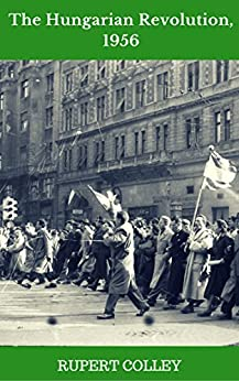 The Hungarian Revolution, 1956 by [Colley, Rupert]