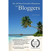 Affirmation | The 100 Most Powerful Affirmations for Bloggers — With 6 Positive Daily Self Affirmation Bonus Books on Creative Writing, Empowerment, Self ... Counseling & Money (English Edition)