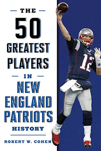 The 50 Greatest Players in New England Patriots Football History (English Edition) por Robert W. Cohen