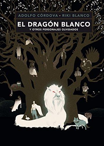 El dragón blanco y otros personajes olvidados por Adolfo Córdova