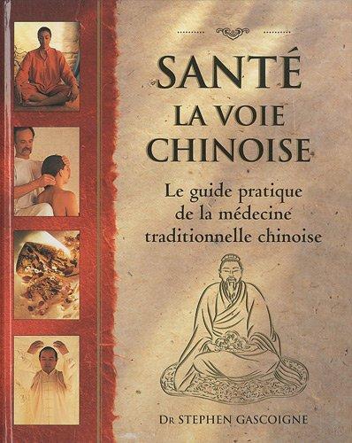 Santé La voie chinoise : Guide pratique de la médecine traditionnelle chinoise par Stephen Gascoigne, James MacRitchie, Robert Cran