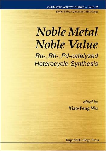 Noble Metal Noble Value: Ru-, Rh-, Pd-catalyzed Heterocycle Synthesis (Catalytic Science, Band 15)