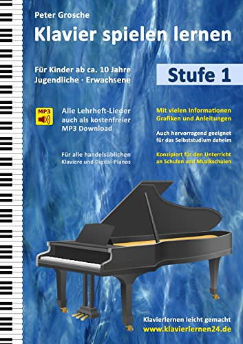 Klavier spielen lernen (Stufe 1): Der einfache und schnelle Weg zum Klavierspielen - Klavierlernen leicht gemacht - Für Kinder ab ca. 10 Jahre, Jugendliche und Erwachsene