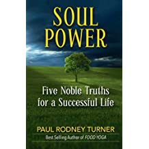 Soul Power: 5 Noble Truths for a Successful Life