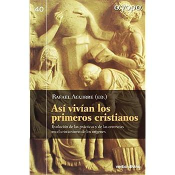 Así vivían los primeros cristianos: Evolución de las prácticas y de las creencias en el cristianismo de los orígenes