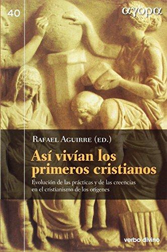Así vivían los primeros cristianos: Evolución de las prácticas y de las creencias en el cristianismo