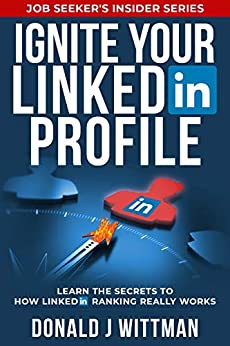 Ignite Your LinkedIn Profile: Learn the Secrets to How LinkedIn Ranking Really Works (Job Seeker's Insider Series) by [Wittman, Donald J]