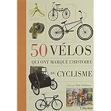 50 vélos qui ont marqué l'histoire du cyclisme