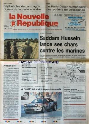 NOUVELLE REPUBLIQUE (LA) [No 14082] du 31/01/1991 - 7 ECOLES DE CAMPAGNE RAYEES DE LA CARTE SCOLAIRE - LE PARIS-DAKAR HUMANITAIRE DES LYCEENS DE DESSAIGNES - OFFENSIVE IRAKIENNE / SADDAM HUSSEIN LANCE SES CHARS CONTRE LES MARINES - PREMIER CHOC PAR GUENERON - PAYS BALTES / DEBUT DU RETRAIT DES TROUPES SOVIETIQUES - AERONAUTIQUE / LA CONCURRENCE A TIRE-D'AILE- A. LAIGNEL / IL FAIT AIDER L'URSS - ESPAGNE / POITOURAINE VA FABRIQUER DU FROMAGE DE CHEVRE EN ANDALOUSIE - IVAN BARBOT / FAIRE FACE A LA par Collectif