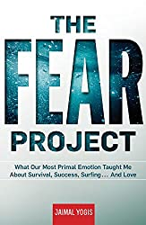The Fear Project:What Our Most Primal Emotion Taught Me About Survival, Success, Surfing . . . And Love