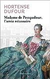 Madame de Pompadour : L'amie nécessaire