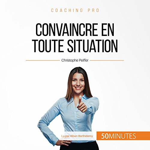 Convaincre en toute situation (Coaching pro 54)