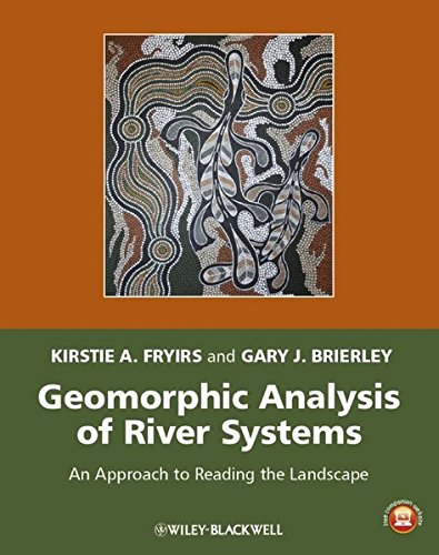 Geomorphic Analysis of River Systems - an Approachto Reading the Landscape: An Approach to Reading the Landscape (Key Contemporary Thinkers)