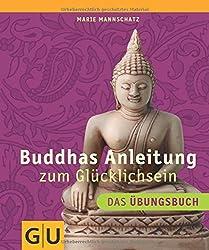 Buddhas Anleitung zum Glücklichsein - Das Übungsbuch