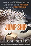 Jump Ship: Ditch Your Dead-End Job and Turn Your Passion into a Profession by Josh Shipp (2013-12-03)