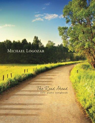 Michael Logozar - The Road Ahead: solo piano songbook por Michael Logozar