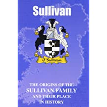 Sullivan: The Origins of the Sullivan Family and Their Place in History (Irish Clan Mini-book)