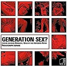 Generation Sex?: Jugend zwischen Romantik, Rotlicht und Hardcore-Porno