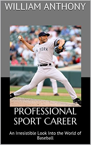 Professional Sport Career: An Irresistible Look Into the World of Baseball (English Edition) por William Anthony