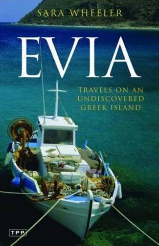 Evia: Travels on an Undiscovered Greek Island (Tauris Parke Paperback)