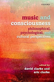 Music and Consciousness: Philosophical, Psychological, and Cultural Perspectives by [Clarke, David, Clarke, Eric]