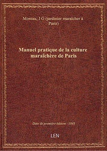Manuel pratique de la culture marachre de Paris / par J. G. Moreau et J. J. Daverne,...
