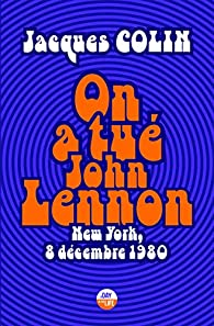 On a tué John Lennon par Jacques Colin