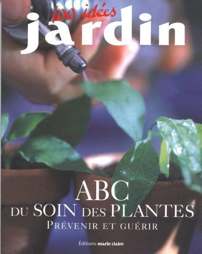 ABC du soin des plantes : Prévenir et guérir