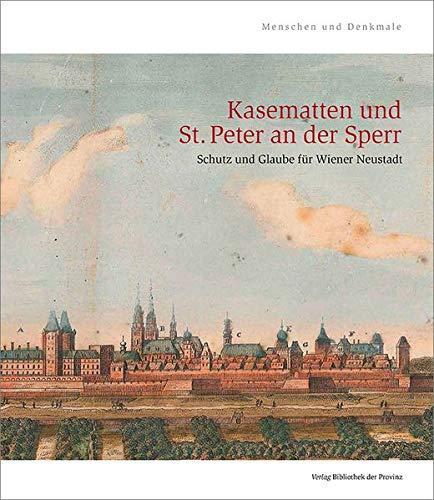 Kasematten und St. Peter an der Sperr: Schutz und Glaube für Wiener Neustadt (Menschen und Denkmale)