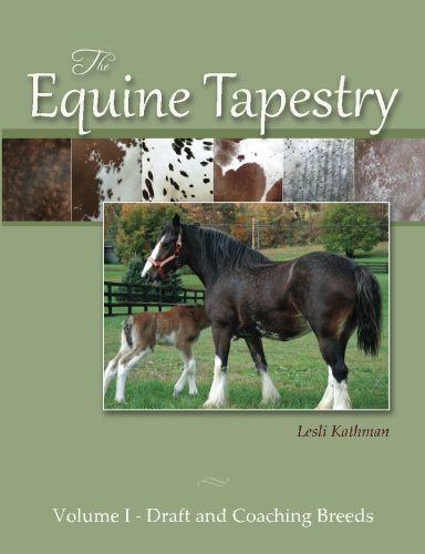 The Equine Tapestry: Volume I - Draft and Coaching Breeds: Volume 1