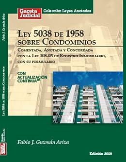 Ley 5038 de 1958 sobre Condominios (República Dominicana), comentada, anotada y concordada con la Ley 108-05 de Registro Inmobiliario, con su formulario de [Ariza, Fabio J. Guzmán]