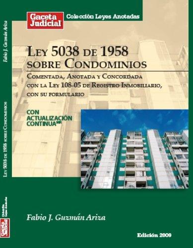 Ley 5038 de 1958 sobre Condominios (República Dominicana), comentada, anotada y concordada con la Ley 108-05 de Registro Inmobiliario, con su formulario por Fabio J. Guzmán Ariza