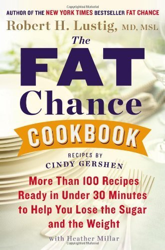 The Fat Chance Cookbook: More Than 100 Recipes Ready in Under 30 Minutes to Help You Lose the Sugar and the Weight by Lustig, Robert H., Gershen, Cindy, Millar, Heather (2013) Hardcover