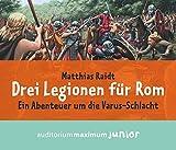Drei Legionen für Rom: Ein Abenteuer um die Varus-Schlacht - Matthias Raidt