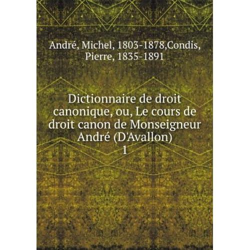 Dictionnaire de droit canonique, ou, Le cours de droit canon de Monseigneur André (D'Avallon). 1
