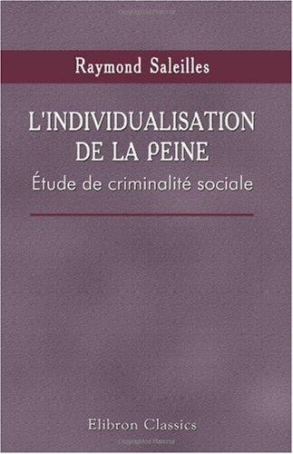 L'individualisation de la peine: Étude de criminalité sociale. Précédé d'une préface de m. G. Tarde