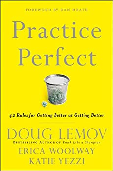 Practice Perfect: 42 Rules for Getting Better at Getting Better by [Lemov, Doug, Woolway, Erica, Yezzi, Katie]