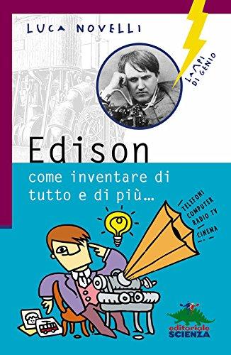 Edison: Come inventare di tutto e di più (Lampi di genio)