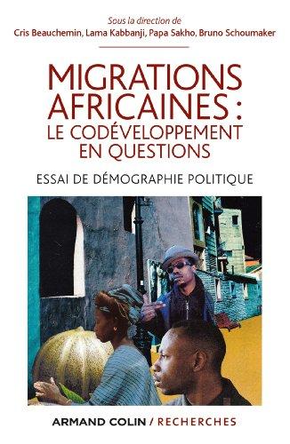 Migrations africaines : le codéveloppement en questions: Essai de démographie politique par Cris Beauchemin
