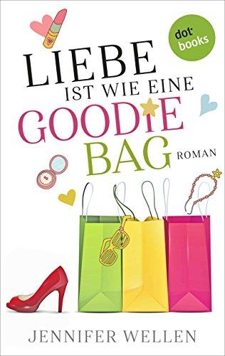 Liebe ist wie eine Goodie-Bag: Roman -
