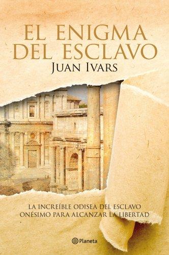 El enigma del esclavo: La increible odisea del esclavo onésimo para alcanzar la libertad por Juan Ivars