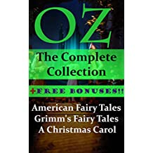 Oz: The Complete Collection + Free Bonuses- American Fairy Tales, Grimm's Fairy Tales, A Christmas Carol (English Edition)