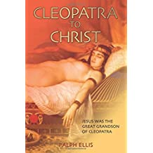 Cleopatra to Christ: Jesus: the great-grandson of Cleopatra.: Volume 1 (King Jesus Trilogy) by Ralph Ellis (2006-07-01)