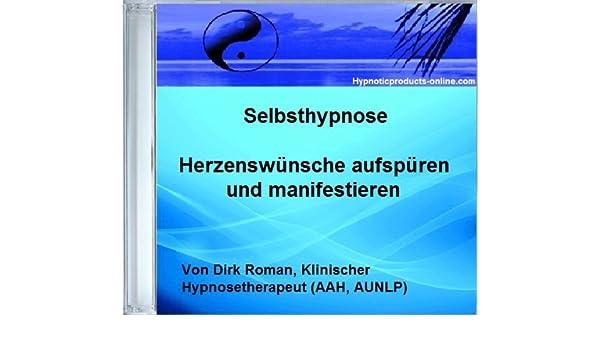 Hypnose-mp3 Herzenswünsche aufspüren und manifestieren (Hypnose mit Dirk Roman 10) (German Edition)