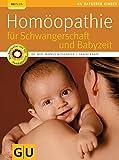 Homöopathie für Schwangerschaft und Babyzeit (GU Ratgeber Kinder)