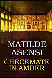Checkmate in Amber by Matilde Asensi (2016-02-24)